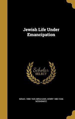 Bog, hardback Jewish Life Under Emancipation af Israel 1858-1925 Abrahams, Henry 1880-1936 Moskowitz