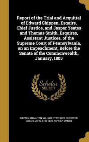 Bog, hardback Report of the Trial and Acquittal of Edward Shippen, Esquire, Chief Justice, and Jasper Yeates and Thomas Smith, Esquires, Assistant Justices, of the