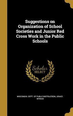 Bog, hardback Suggestions on Organization of School Societies and Junior Red Cross Work in the Public Schools af Grace Wyman