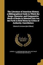 The Literature of American History; A Bibliographical Guide in Which the Scope, Character, and Comparative Worth of Books in Selected Lists Are Set Fo af Philip Patterson 1868-1929 Wells