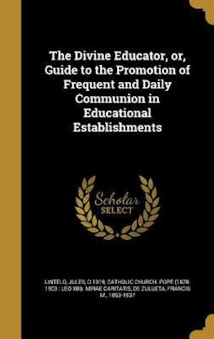 Bog, hardback The Divine Educator, Or, Guide to the Promotion of Frequent and Daily Communion in Educational Establishments