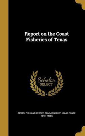 Bog, hardback Report on the Coast Fisheries of Texas af Isaac Pease 1846- Kibbe