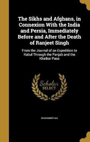 Bog, hardback The Sikhs and Afghans, in Connexion with the India and Persia, Immediately Before and After the Death of Ranjeet Singh af Shahamat Ali