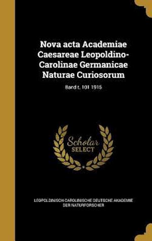 Bog, hardback Nova ACTA Academiae Caesareae Leopoldino-Carolinae Germanicae Naturae Curiosorum; Band T. 101 1915