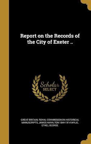 Bog, hardback Report on the Records of the City of Exeter .. af James Hamilton 1844-1914 Wylie, Ethel George