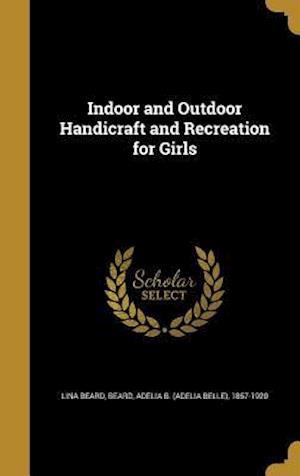 Bog, hardback Indoor and Outdoor Handicraft and Recreation for Girls af Lina Beard