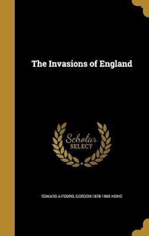 Bog, hardback The Invasions of England af Edward A. Foord, Gordon 1878-1969 Home