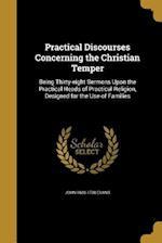Practical Discourses Concerning the Christian Temper af John 1680-1730 Evans
