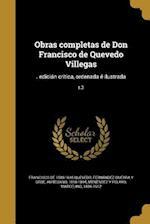 Obras Completas de Don Francisco de Quevedo Villegas af Francisco De 1580-1645 Quevedo