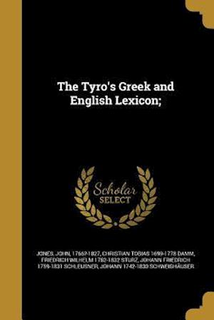 Bog, paperback The Tyro's Greek and English Lexicon; af Friedrich Wilhelm 1762-1832 Sturz, Christian Tobias 1699-1778 Damm
