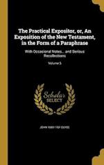 The Practical Expositor, Or, an Exposition of the New Testament, in the Form of a Paraphrase af John 1680-1761 Guyse