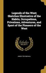 Legends of the West; Sketches Illustrative of the Habits, Occupations, Privations, Adventures, and Sport of the Pioneers of the West