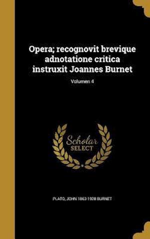 Bog, hardback Opera; Recognovit Brevique Adnotatione Critica Instruxit Joannes Burnet; Volumen 4 af John 1863-1928 Burnet
