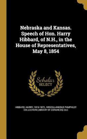 Bog, hardback Nebraska and Kansas. Speech of Hon. Harry Hibbard, of N.H., in the House of Representatives, May 8, 1854