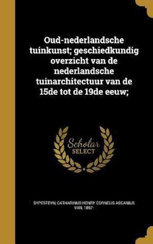 Bog, hardback Oud-Nederlandsche Tuinkunst; Geschiedkundig Overzicht Van de Nederlandsche Tuinarchitectuur Van de 15de Tot de 19de Eeuw;