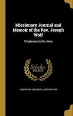 Missionary Journal and Memoir of the REV. Jeseph Wolf af John Bayford, Joseph 1795-1862 Wolff