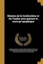 Mission de La Cochinchine Et Du Tonkin Avec Gravure Et Carte GE Ographique af Fortune De 1800-1862 Montezon