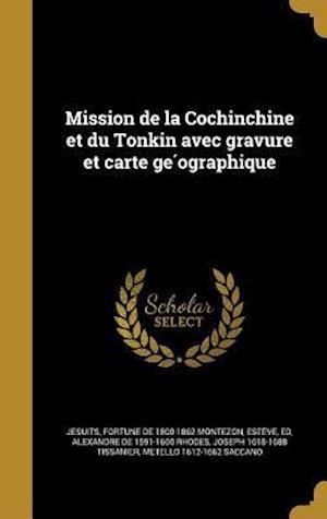 Bog, hardback Mission de La Cochinchine Et Du Tonkin Avec Gravure Et Carte GE Ographique af Fortune De 1800-1862 Montezon