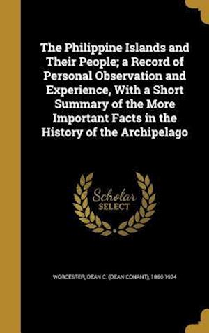 Bog, hardback The Philippine Islands and Their People; A Record of Personal Observation and Experience, with a Short Summary of the More Important Facts in the Hist