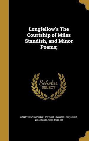 Bog, hardback Longfellow's the Courtship of Miles Standish, and Minor Poems; af Henry Wadsworth 1807-1882 Longfellow