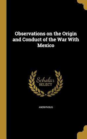 Bog, hardback Observations on the Origin and Conduct of the War with Mexico
