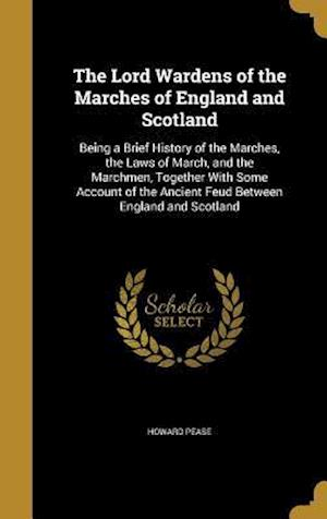 Bog, hardback The Lord Wardens of the Marches of England and Scotland af Howard Pease