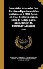 Inventaire Sommaire Des Archives Departementales Anterieures a 1790. Seine-Et-Oise; Archives Civiles. Serie E. Redige Par G. Desjardins Et M. Bertrand af Gustave Adolphe 1834-1902 Desjardins