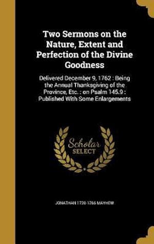 Bog, hardback Two Sermons on the Nature, Extent and Perfection of the Divine Goodness af Jonathan 1720-1766 Mayhew