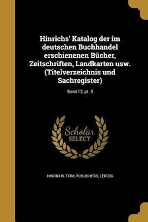 Bog, paperback Hinrichs' Katalog Der Im Deutschen Buchhandel Erschienenen Bucher, Zeitschriften, Landkarten Usw. (Titelverzeichnis Und Sachregister); Band 12, PT. 3