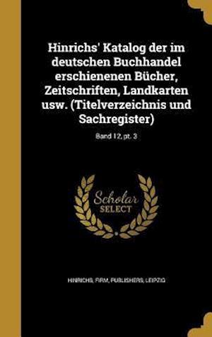 Bog, hardback Hinrichs' Katalog Der Im Deutschen Buchhandel Erschienenen Bucher, Zeitschriften, Landkarten Usw. (Titelverzeichnis Und Sachregister); Band 12, PT. 3