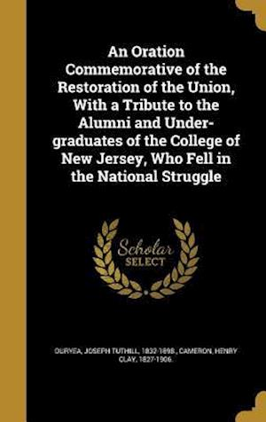 Bog, hardback An  Oration Commemorative of the Restoration of the Union, with a Tribute to the Alumni and Under-Graduates of the College of New Jersey, Who Fell in
