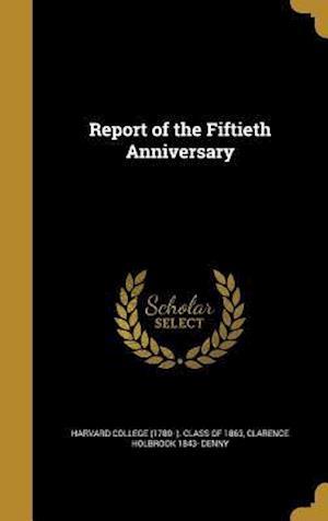 Bog, hardback Report of the Fiftieth Anniversary af Clarence Holbrook 1843- Denny