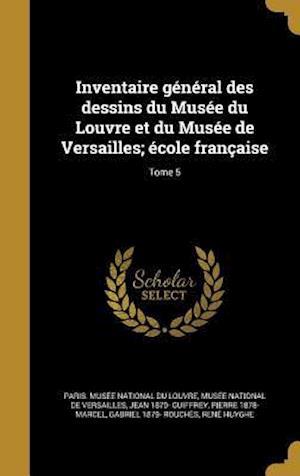 Bog, hardback Inventaire General Des Dessins Du Musee Du Louvre Et Du Musee de Versailles; Ecole Francaise; Tome 5 af Jean 1870- Guiffrey