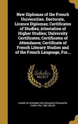 Bog, hardback New Diplomas of the French Universities. Doctorate, Licence Diplomas; Certificates of Studies; Attestation of Higher Studies; University Certificates; af Paul 1844- Melon