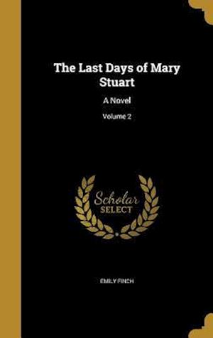 Bog, hardback The Last Days of Mary Stuart af Emily Finch