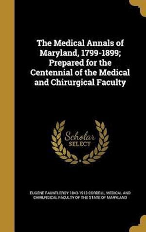 Bog, hardback The Medical Annals of Maryland, 1799-1899; Prepared for the Centennial of the Medical and Chirurgical Faculty af Eugene Fauntleroy 1843-1913 Cordell