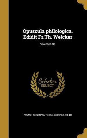 Bog, hardback Opuscula Philologica. Edidit Fr.Th. Welcker; Volumen 02 af August Ferdinand Naeke