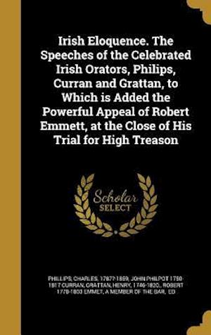 Bog, hardback Irish Eloquence. the Speeches of the Celebrated Irish Orators, Philips, Curran and Grattan, to Which Is Added the Powerful Appeal of Robert Emmett, at af John Philpot 1750-1817 Curran