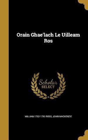 Bog, hardback Orain Ghae'lach Le Uilleam Ros af William 1762-1790 Ross, John MacKenzie