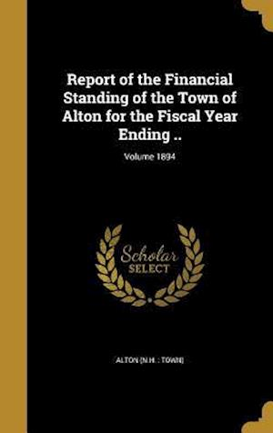Bog, hardback Report of the Financial Standing of the Town of Alton for the Fiscal Year Ending ..; Volume 1894