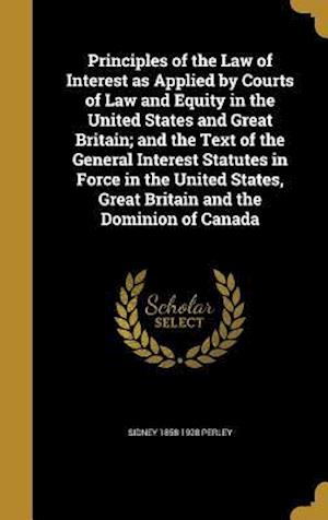 Bog, hardback Principles of the Law of Interest as Applied by Courts of Law and Equity in the United States and Great Britain; And the Text of the General Interest af Sidney 1858-1928 Perley