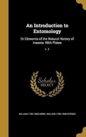 Bog, hardback An Introduction to Entomology af William 1783-1860 Spence, William 1759-1850 Kirby