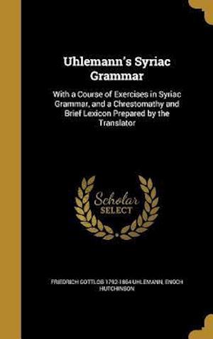 Bog, hardback Uhlemann's Syriac Grammar af Enoch Hutchinson, Friedrich Gottlob 1792-1864 Uhlemann