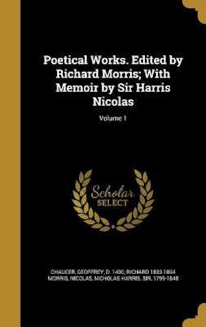 Bog, hardback Poetical Works. Edited by Richard Morris; With Memoir by Sir Harris Nicolas; Volume 1 af Richard 1833-1894 Morris
