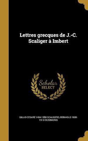 Bog, hardback Lettres Grecques de J.-C. Scaliger a Imbert af Giulio Cesare 1484-1558 Scaligero, Reinhold 1835-1913 Dezeimeris