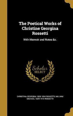 Bog, hardback The Poetical Works of Christine Georgina Rossetti af Christina Georgina 1830-1894 Rossetti, William Michael 1829-1919 Rossetti