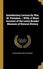 Introductory Lecture by Wm. M. Fontaine...; With, a Short Account of the Lewis Brooks' Museum of Natural History af William Morris 1835-1913 Fontaine