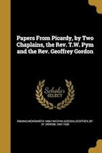 Papers from Picardy, by Two Chaplains, the REV. T.W. Pym and the REV. Geoffrey Gordon af Thomas Wentworth 1885-1945 Pym