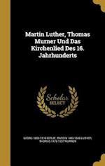 Martin Luther, Thomas Murner Und Das Kirchenlied Des 16. Jahrhunderts af Martin 1483-1546 Luther, Thomas 1475-1537 Murner, Georg 1850-1916 Berlit