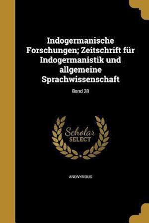 Bog, paperback Indogermanische Forschungen; Zeitschrift Fur Indogermanistik Und Allgemeine Sprachwissenschaft; Band 28